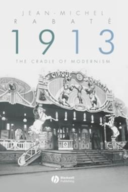 Rabate, Jean-Michael - 1913: The Cradle of Modernism, ebook