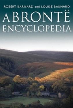 Barnard, Louise - A Bronte Encyclopedia, e-bok
