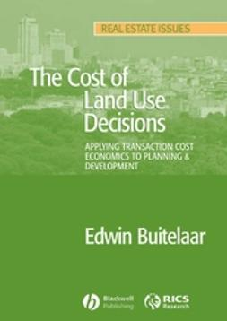 Buitelaar, Edwin - The Cost of Land Use Decisions: Applying Transaction Cost Economics to Planning and Development, ebook