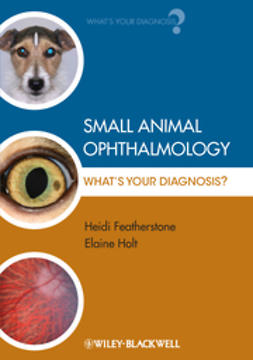 Featherstone, Heidi - Small Animal Ophthalmology: What's Your Diagnosis, ebook