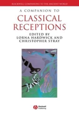 Hardwick, Lorna - A Companion to Classical Receptions, e-bok