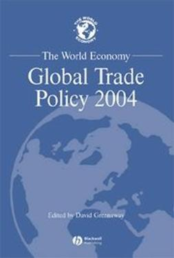 Greenaway, David - The World Economy, Global Trade Policy 2004, ebook