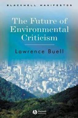 Buell, Lawrence - The Future of Environmental Criticism: Environmental Crisis and Literary Imagination, ebook