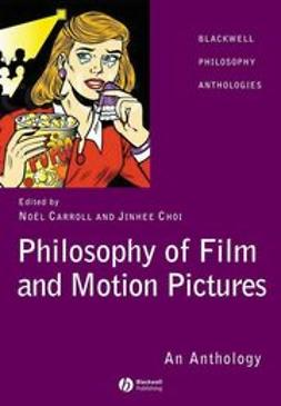 Carroll, Noël - Philosophy of Film and Motion Pictures: An Anthology, ebook