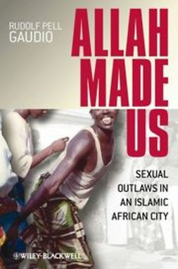 Gaudio, Rudolf Pell - Allah Made Us: Sexual Outlaws in an Islamic African City, e-bok