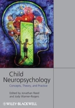 Reed, Jonathan - Child Neuropsychology: Concepts, Theory, and Practice, e-kirja