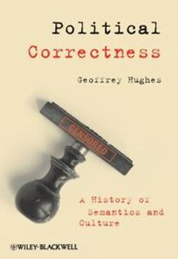 Hughes, Geoffrey - Political Correctness: A History of Semantics and Culture, ebook