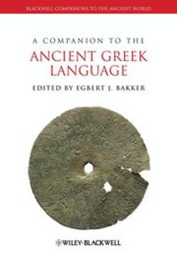Bakker, Egbert J. - A Companion to the Ancient Greek Language, e-kirja