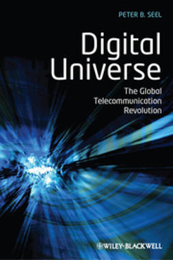 Seel, Peter B. - Digital Universe: The Global Telecommunication Revolution, ebook