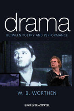 Worthen, W. B. - Drama: Between Poetry and Performance, ebook
