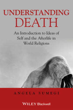 Sumegi, Angela - Understanding Death: An Introduction to Ideas of Self and the Afterlife in World Religions, e-kirja