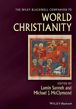 McClymond, Michael - The Wiley Blackwell Companion to World Christianity, e-kirja
