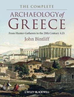 Bintliff, John - The Complete Archaeology of Greece: From Hunter-Gatherers to the 20th Century A.D., ebook