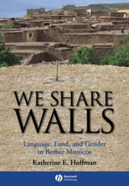 Hoffman, Katherine E. - We Share Walls: Language, Land, and Gender in Berber Morocco, ebook