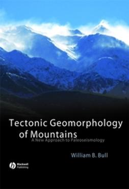 Bull, William B. - Tectonic Geomorphology of Mountains: A New Approach to Paleoseismology, ebook