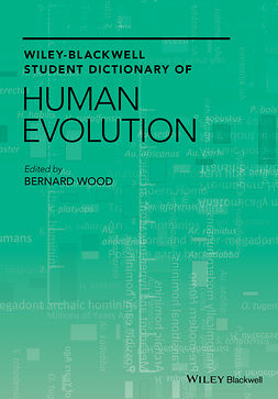 Wood, Bernard - Wiley Blackwell Student Dictionary of Human Evolution, ebook