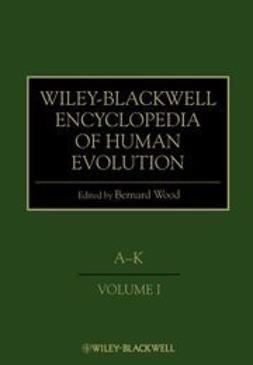 Wood, Bernard - Wiley-Blackwell Encyclopedia of Human Evolution, ebook
