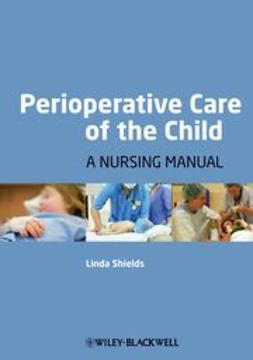 Shields, Linda - Perioperative Care of the Child: A Nursing Manual, ebook