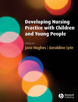 Hughes, Jane - Developing Nursing Practice with Children and Young People, e-kirja
