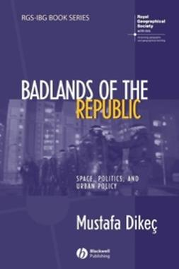 Dikec, Mustafa - Badlands of the Republic: Space, Politics and Urban Policy, ebook