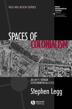 Legg, Stephen - Spaces of Colonialism: Delhi's Urban Governmentalities, e-kirja