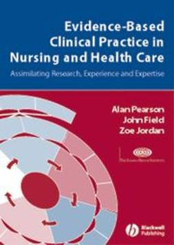 Pearson, Alan - Evidence-Based Clinical Practice in Nursing and Health Care: Assimilating Research, Experience and Expertise, ebook