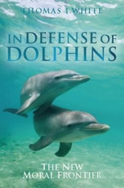 White, Thomas - In Defense of Dolphins: The New Moral Frontier, ebook