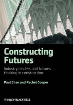 Chan, Paul - Constructing Futures: Industry leaders and futures thinking in construction, ebook