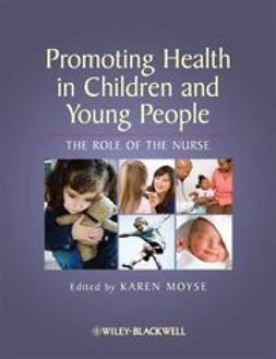 Moyse, Karen - Promoting Health in Children and Young People: The Role of the Nurse, ebook