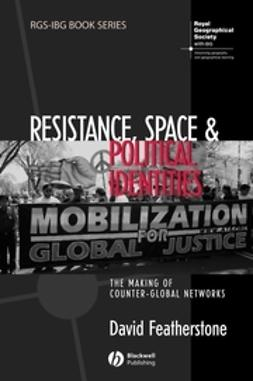 Featherstone, David - Resistance, Space and Political Identities: The Making of Counter-Global Networks, ebook