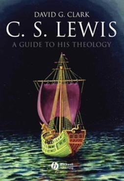 Clark, David G. - C.S. Lewis: A Guide to His Theology, e-bok