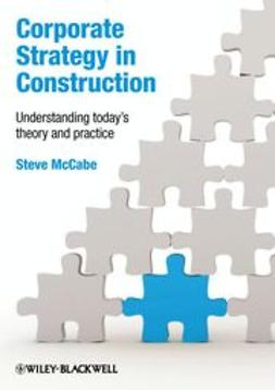 McCabe, Steven - Corporate Strategy in Construction: Understanding Today's Theory and Practice, ebook