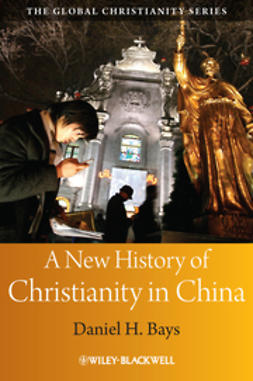 Bays, Daniel H. - A New History of Christianity in China, ebook