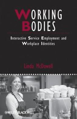 McDowell, Linda - Working Bodies: Interactive Service Employment and Workplace Identities, e-bok