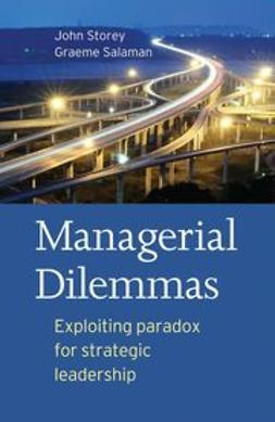 Storey, John - Managerial Dilemmas: Exploiting paradox for strategic leadership, e-kirja