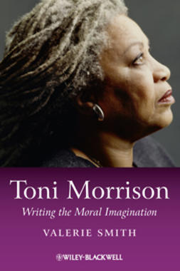 Smith, Valerie - Toni Morrison: Writing the Moral Imagination, e-bok