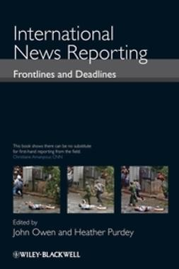 Owen, John - International News Reporting: Frontlines and Deadlines, ebook