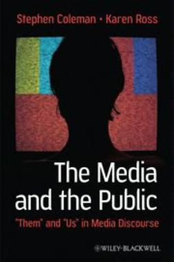 """Coleman, Stephen - The Media and The Public: """"Them"""" and """"Us"""" in Media Discourse, e-bok"""