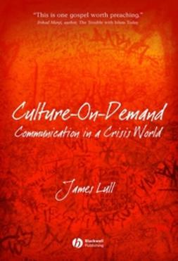 Lull, James - Culture-on-Demand: Communication in a Crisis World, ebook