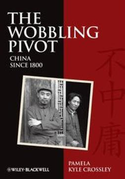 Crossley, Pamela Kyle - The Wobbling Pivot, China since 1800: An Interpretive History, ebook