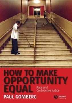 Gomberg, Paul - How to Make Opportunity Equal: Race and Contributive Justice, ebook