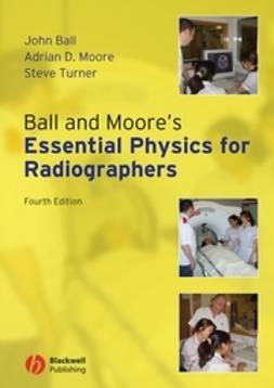 Ball, John L. - Ball and Moore's Essential Physics for Radiographers, ebook