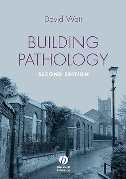 Watt, David - Building Pathology: Principles and Practice, ebook