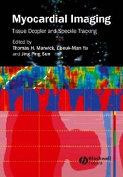 Marwick, Thomas H. - Myocardial Imaging: Tissue Doppler and Speckle Tracking, ebook