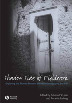 Leibing, Annette - The Shadow Side of Fieldwork: Exploring the Blurred Borders between Ethnography and Life, ebook
