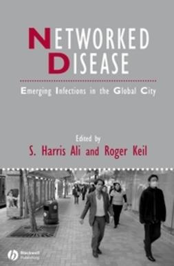 Ali, S. Harris - Networked Disease: Emerging Infections in the Global City, e-bok