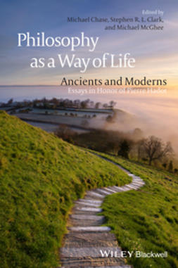 Chase, Michael - Philosophy as a Way of Life: Ancients and Moderns - Essays in Honor of Pierre Hadot, ebook