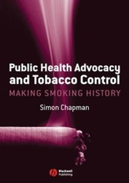 Chapman, Simon - Public Health Advocacy and Tobacco Control: Making Smoking History, e-kirja
