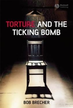 Brecher, Bob - Torture and the Ticking Bomb, ebook