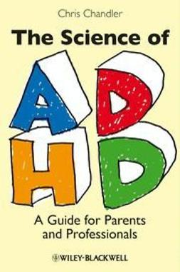 Chandler, Chris - The Science of ADHD: A Guide for Parents and Professionals, ebook